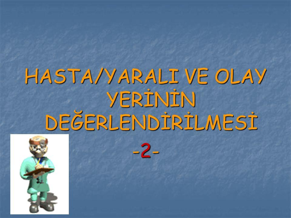 HASTA/YARALI VE OLAY YERİNİN DEĞERLENDİRİLMESİ -2-