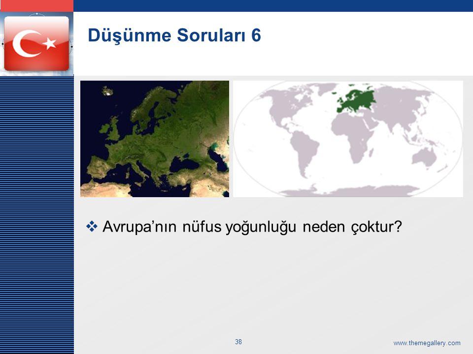 LOGO www.themegallery.com 38 Düşünme Soruları 6  Avrupa'nın nüfus yoğunluğu neden çoktur?