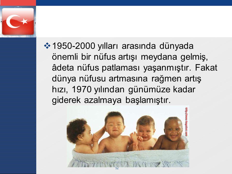 LOGO 52  1950-2000 yılları arasında dünyada önemli bir nüfus artışı meydana gelmiş, âdeta nüfus patlaması yaşanmıştır.