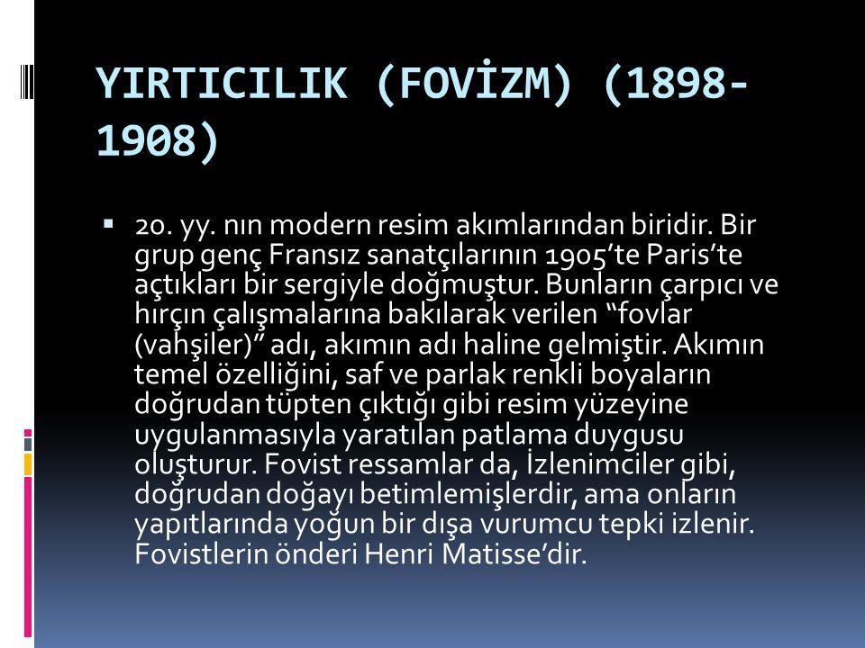 YIRTICILIK (FOVİZM) (1898- 1908)  20. yy. nın modern resim akımlarından biridir. Bir grup genç Fransız sanatçılarının 1905'te Paris'te açtıkları bir