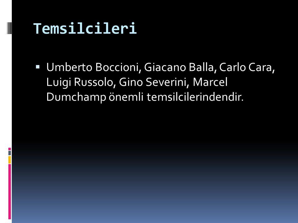 Temsilcileri  Umberto Boccioni, Giacano Balla, Carlo Cara, Luigi Russolo, Gino Severini, Marcel Dumchamp önemli temsilcilerindendir.