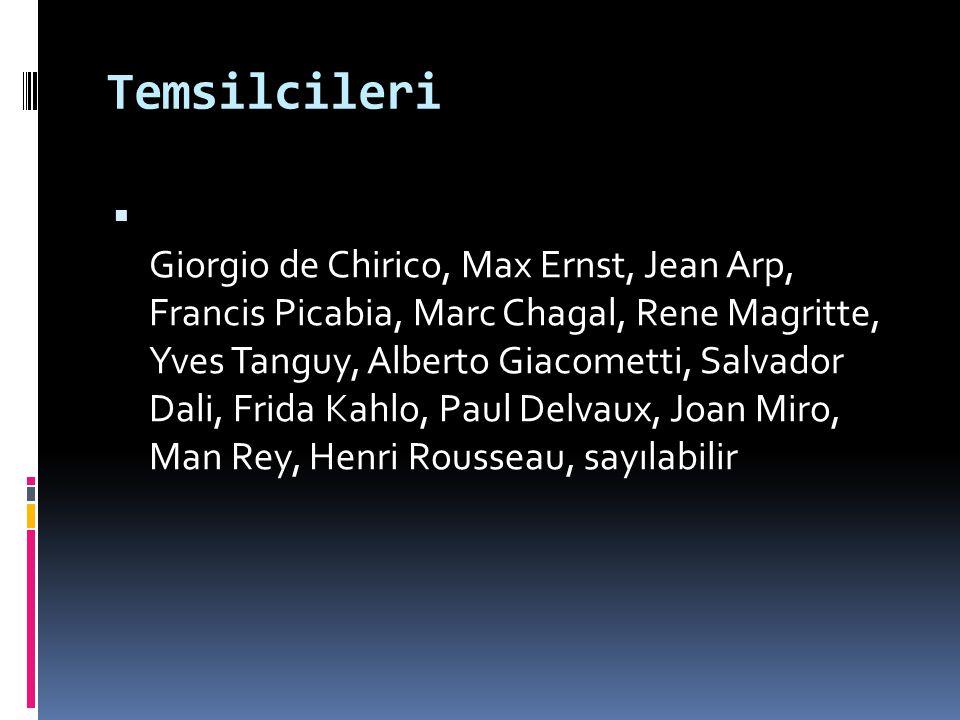 Temsilcileri  Giorgio de Chirico, Max Ernst, Jean Arp, Francis Picabia, Marc Chagal, Rene Magritte, Yves Tanguy, Alberto Giacometti, Salvador Dali, F