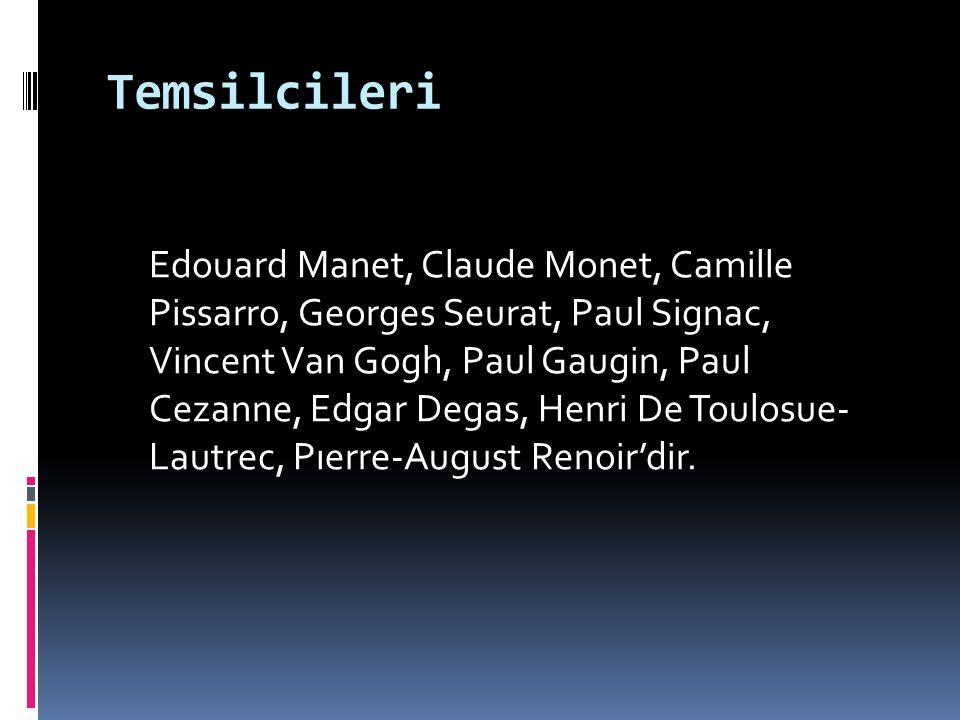 Temsilcileri Edouard Manet, Claude Monet, Camille Pissarro, Georges Seurat, Paul Signac, Vincent Van Gogh, Paul Gaugin, Paul Cezanne, Edgar Degas, Hen