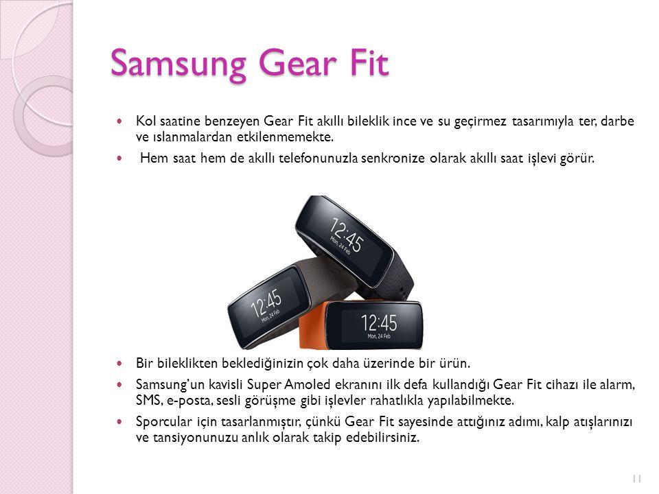 Samsung Gear Fit Kol saatine benzeyen Gear Fit akıllı bileklik ince ve su geçirmez tasarımıyla ter, darbe ve ıslanmalardan etkilenmemekte. Hem saat he