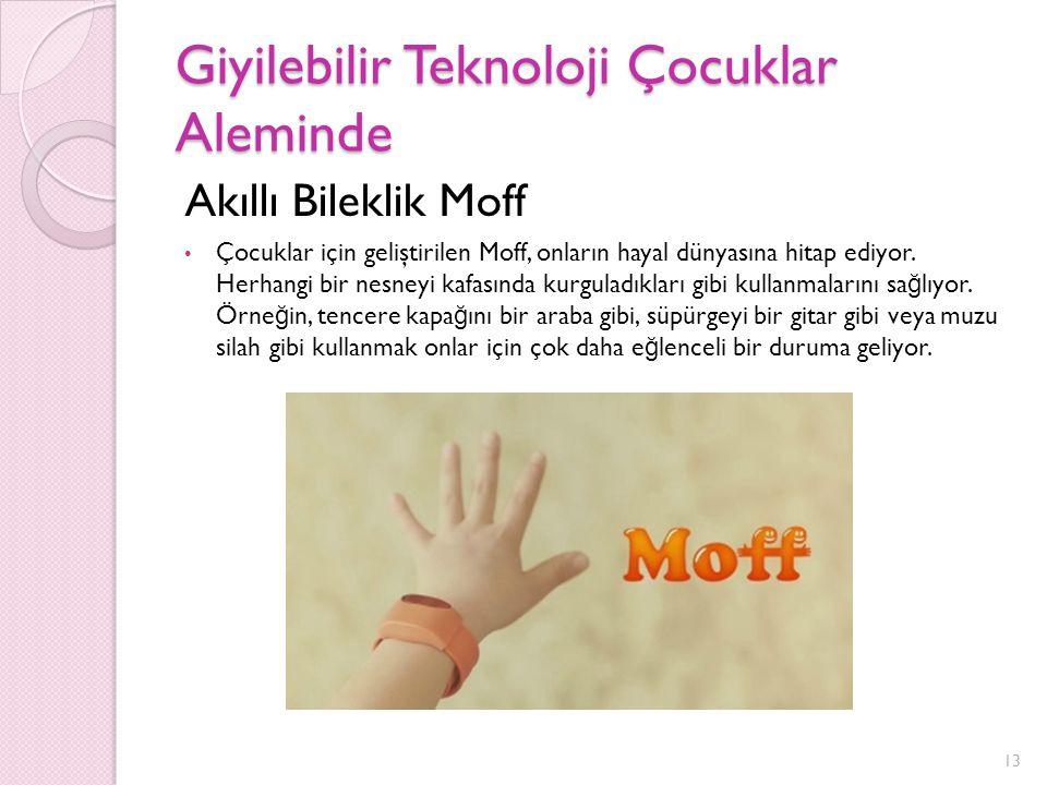 Giyilebilir Teknoloji Çocuklar Aleminde Akıllı Bileklik Moff Çocuklar için geliştirilen Moff, onların hayal dünyasına hitap ediyor. Herhangi bir nesne