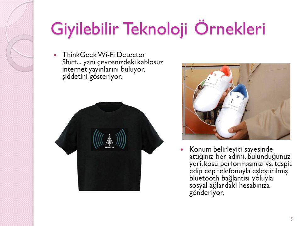 Giyilebilir Teknoloji Örnekleri ThinkGeek Wi-Fi Detector Shirt... yani çevrenizdeki kablosuz internet yayınlarını buluyor, şiddetini gösteriyor. Konum