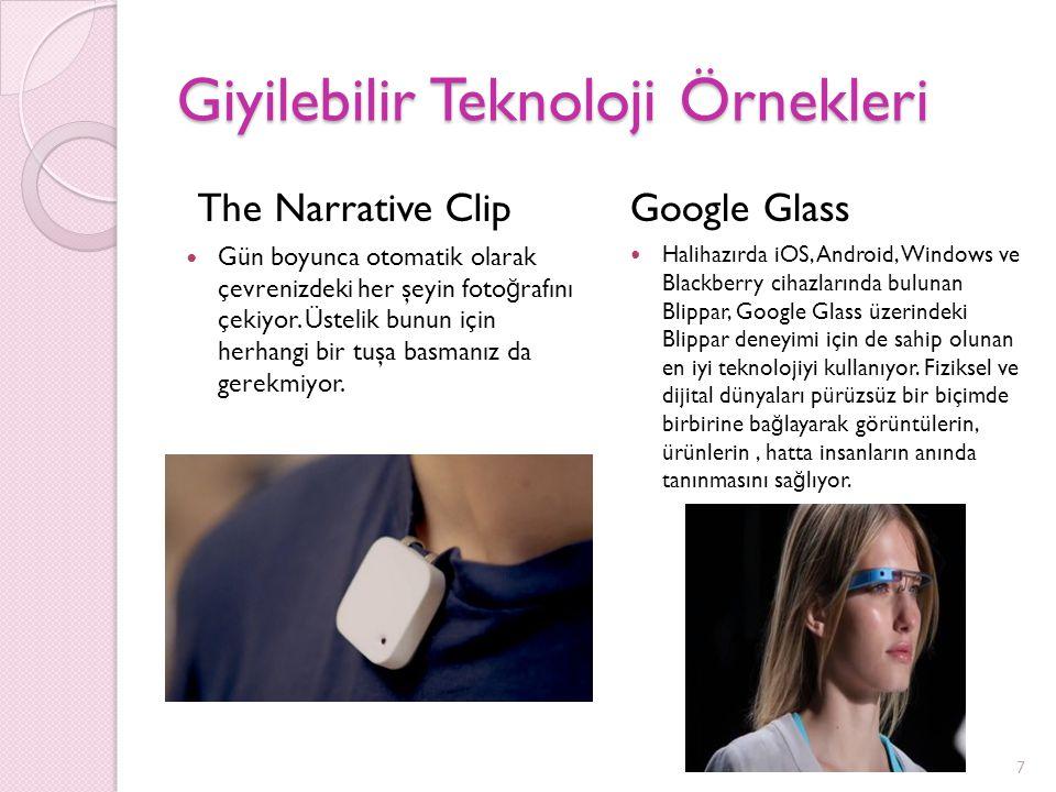 Giyilebilir Teknoloji Örnekleri The Narrative Clip Gün boyunca otomatik olarak çevrenizdeki her şeyin foto ğ rafını çekiyor. Üstelik bunun için herhan