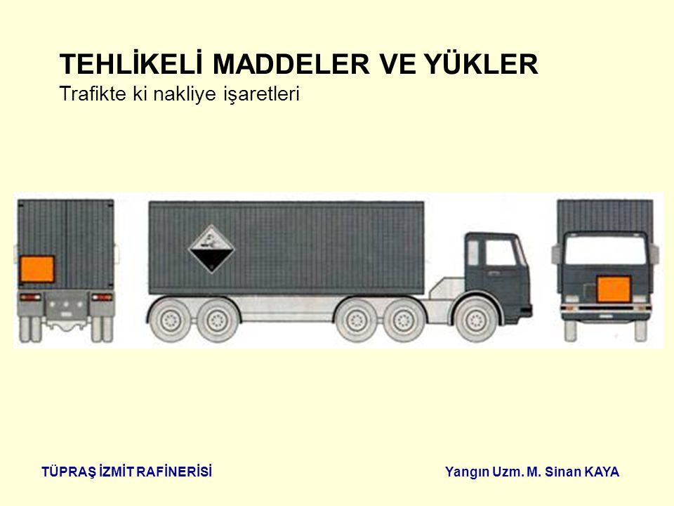 TÜPRAŞ İZMİT RAFİNERİSİ Yangın Uzm. M. Sinan KAYA Örneğin: (Tanker) Üç tane tank içerisinde iki ayrı sıvı var. TEHLİKELİ MADDELER VE YÜKLER Trafikte k