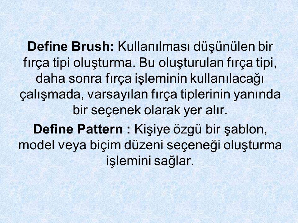 Define Brush: Kullanılması düşünülen bir fırça tipi oluşturma.