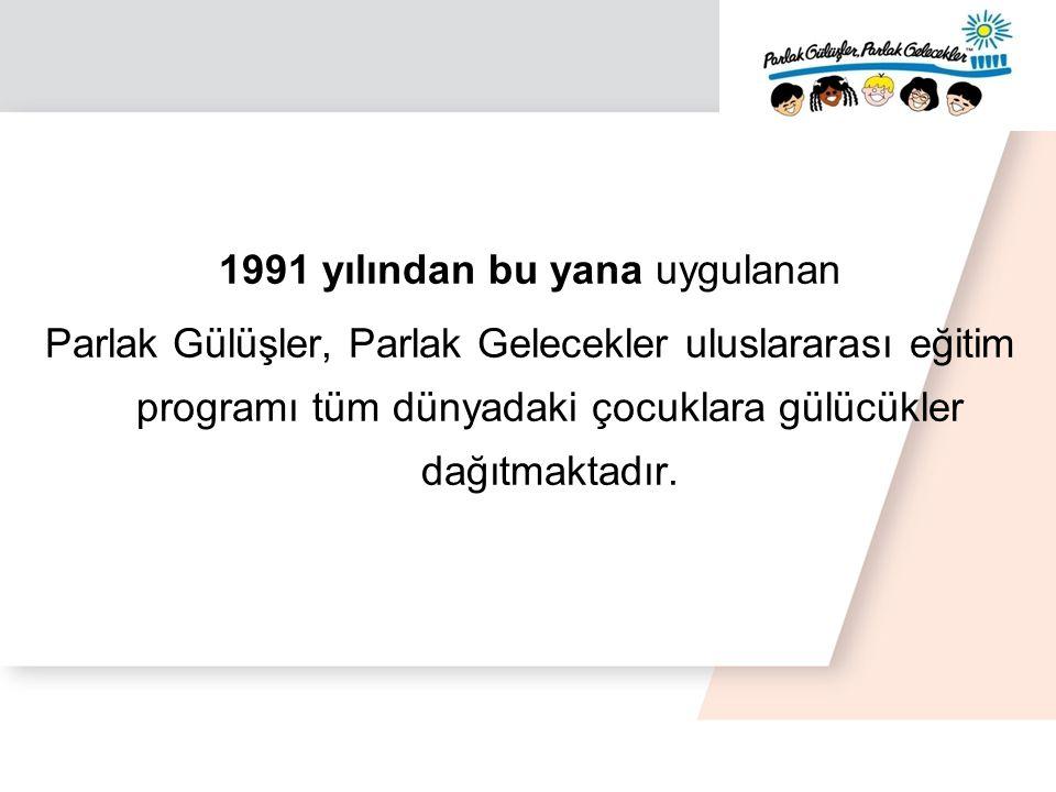 1991 yılından bu yana uygulanan Parlak Gülüşler, Parlak Gelecekler uluslararası eğitim programı tüm dünyadaki çocuklara gülücükler dağıtmaktadır.