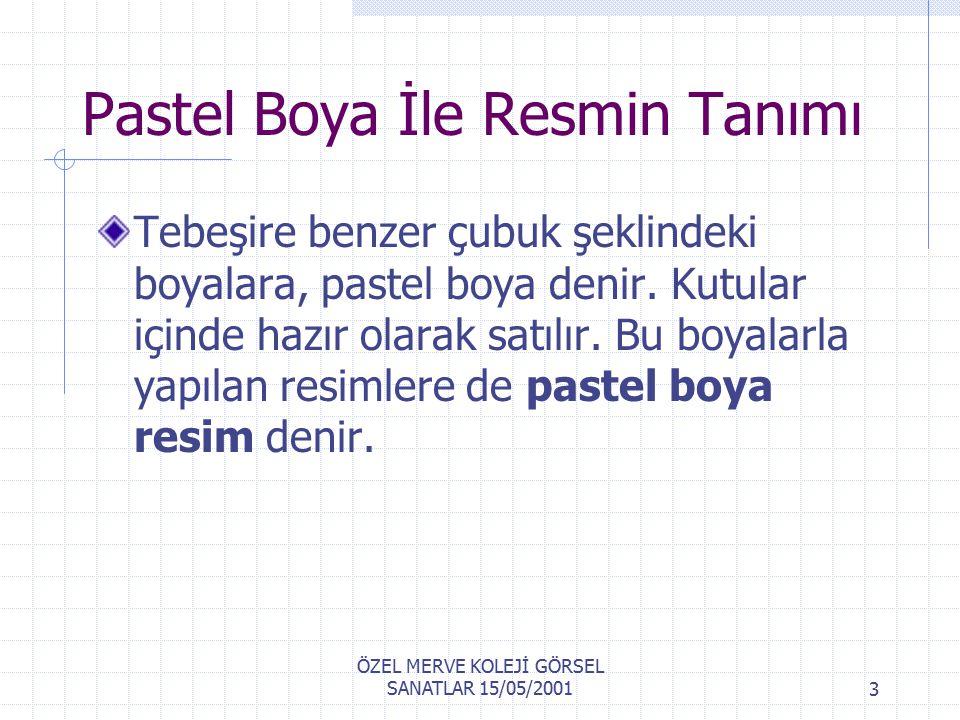 ÖZEL MERVE KOLEJİ GÖRSEL SANATLAR 15/05/20012 Pastel Boya Tekni ğ i Pastel boya ile resmin tanımı.