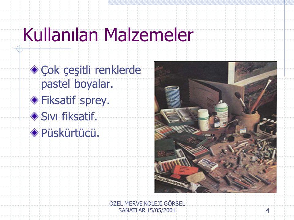 ÖZEL MERVE KOLEJİ GÖRSEL SANATLAR 15/05/20013 Pastel Boya İle Resmin Tanımı Tebeşire benzer çubuk şeklindeki boyalara, pastel boya denir.