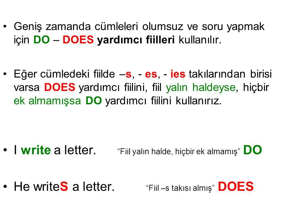 Geniş zamanda cümleleri olumsuz ve soru yapmak için DO – DOES yardımcı fiilleri kullanılır. Eğer cümledeki fiilde –s, - es, - ies takılarından birisi