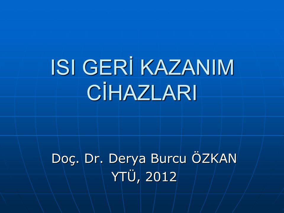 ISI GERİ KAZANIM CİHAZLARI Doç. Dr. Derya Burcu ÖZKAN YTÜ, 2012