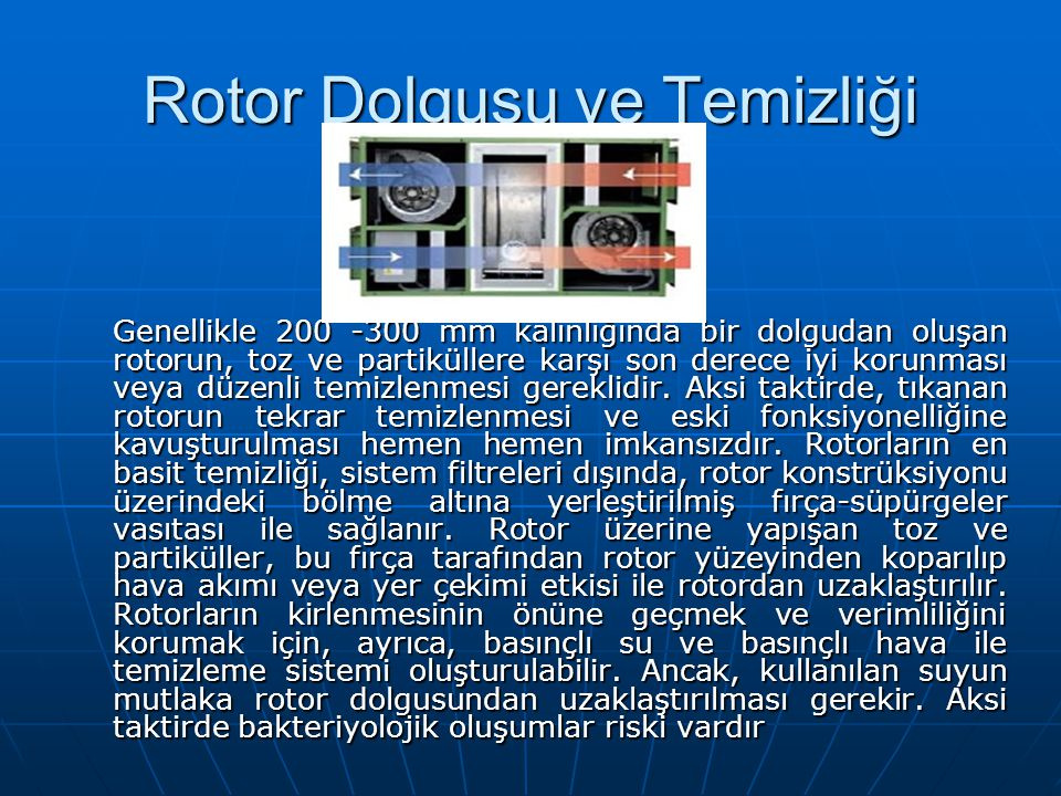 Rotor Dolgusu ve Temizliği Genellikle 200 -300 mm kalınlığında bir dolgudan oluşan rotorun, toz ve partiküllere karşı son derece iyi korunması veya dü
