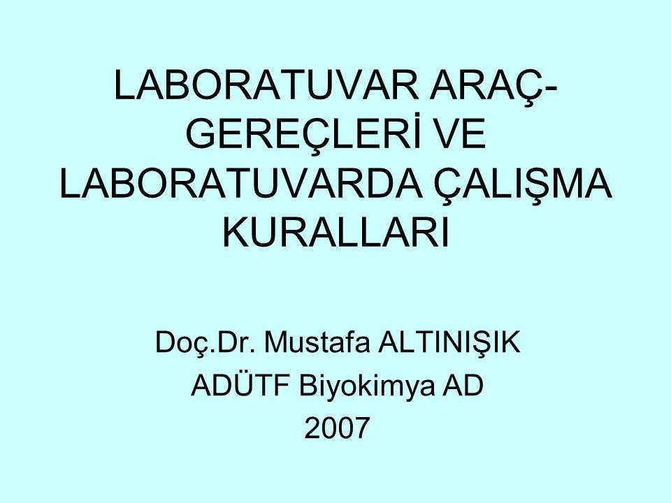 LABORATUVAR ARAÇ- GEREÇLERİ VE LABORATUVARDA ÇALIŞMA KURALLARI Doç.Dr.