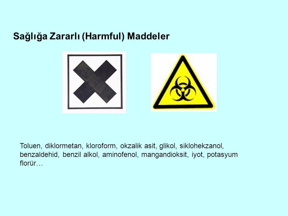 Sağlığa Zararlı (Harmful) Maddeler Toluen, diklormetan, kloroform, okzalik asit, glikol, siklohekzanol, benzaldehid, benzil alkol, aminofenol, mangandioksit, iyot, potasyum florür…