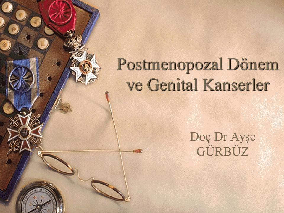 Postmenopozal Dönem ve Genital Kanserler Doç Dr Ayşe GÜRBÜZ