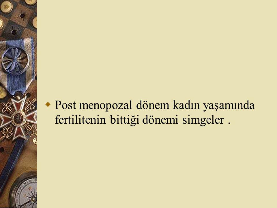  Post menopozal dönem kadın yaşamında fertilitenin bittiği dönemi simgeler.