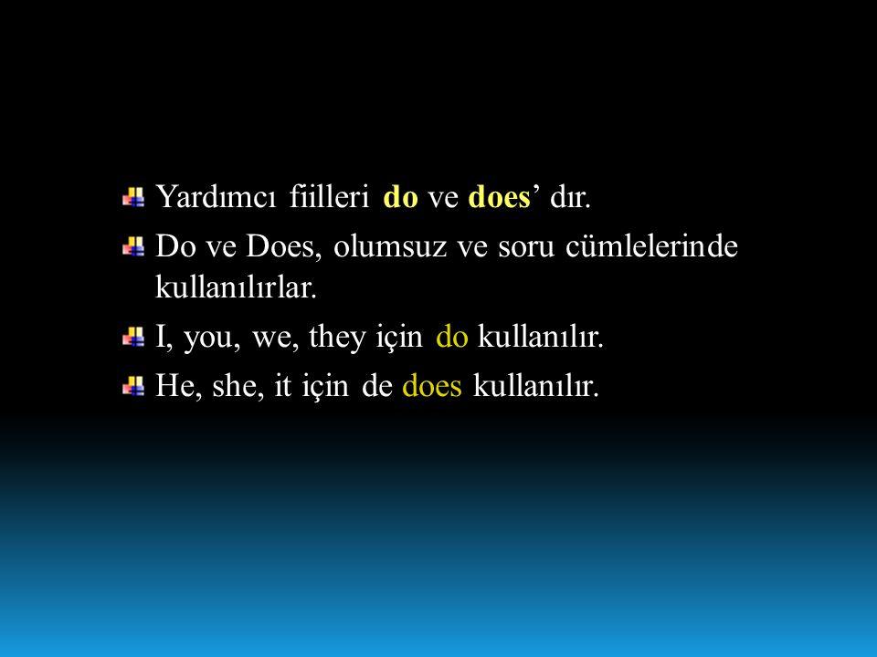 Yardımcı fiilleri do ve does' dır. Do ve Does, olumsuz ve soru cümlelerinde kullanılırlar. I, you, we, they için do kullanılır. He, she, it için de do