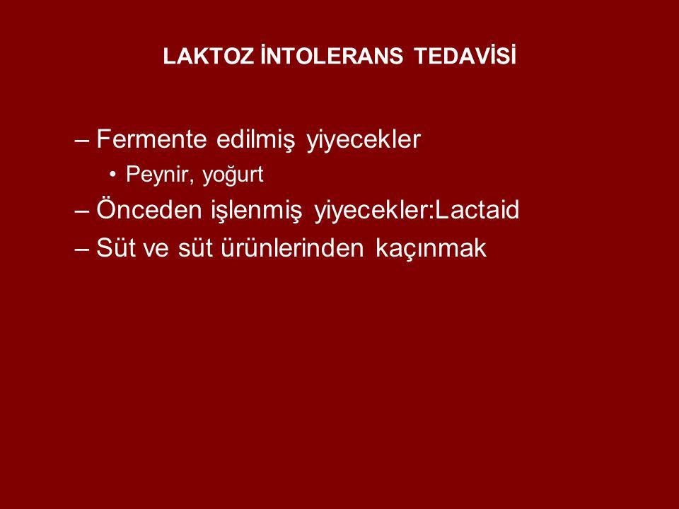 LAKTOZ İNTOLERANS TEDAVİSİ –Fermente edilmiş yiyecekler Peynir, yoğurt –Önceden işlenmiş yiyecekler:Lactaid –Süt ve süt ürünlerinden kaçınmak