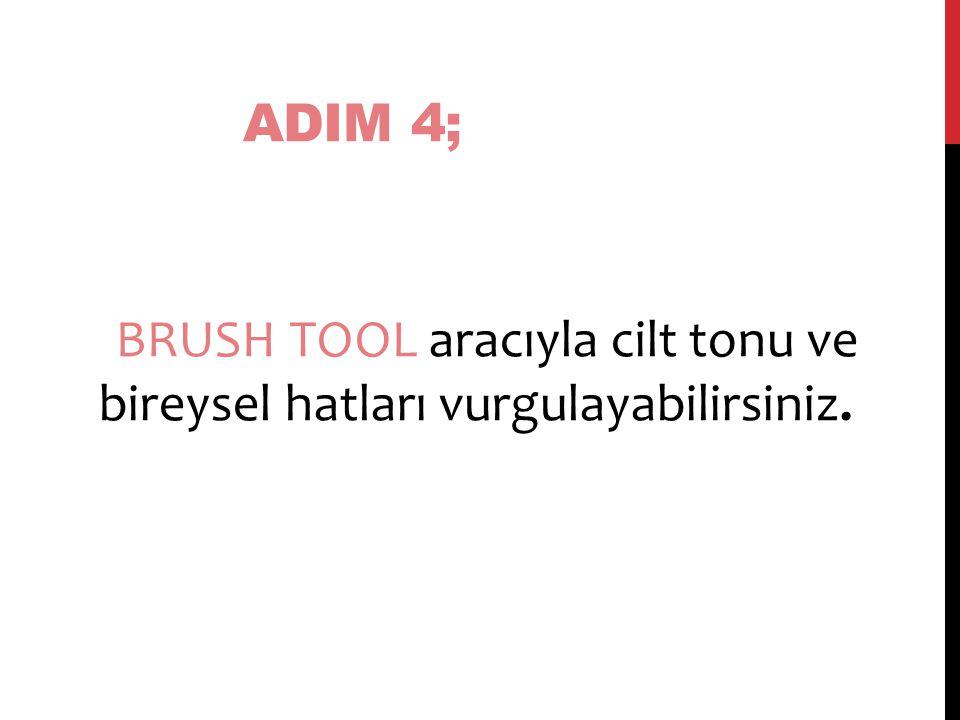 ADIM 4; BRUSH TOOL aracıyla cilt tonu ve bireysel hatları vurgulayabilirsiniz.