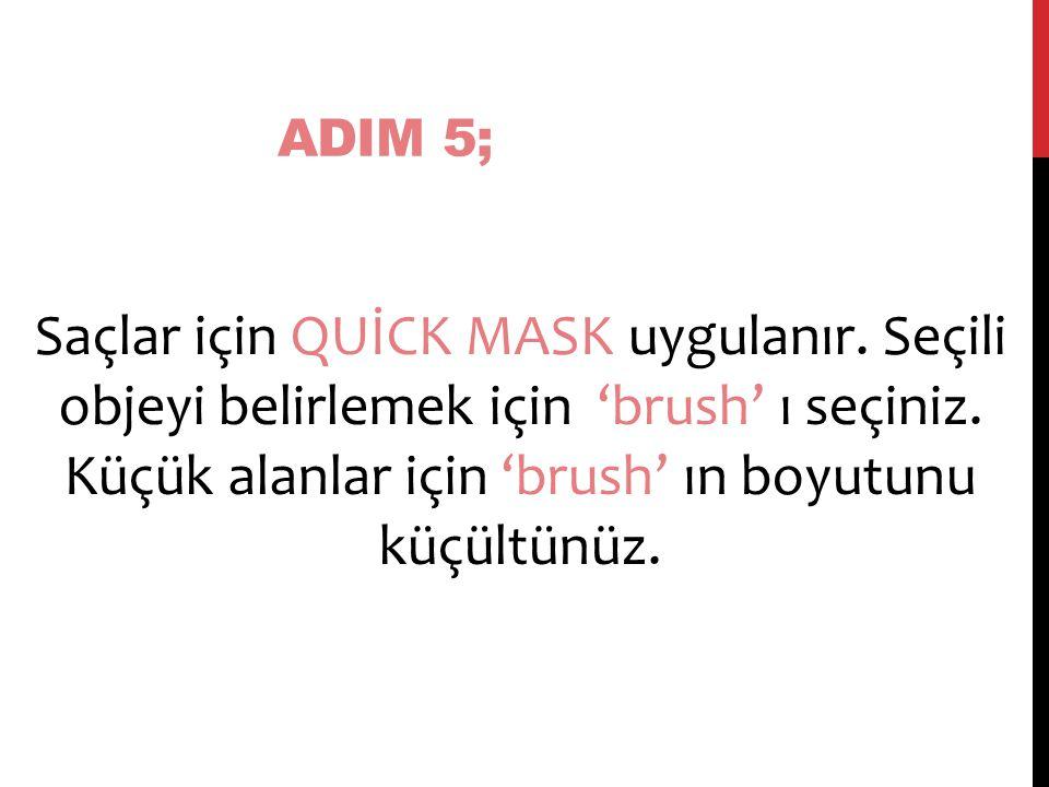ADIM 5; Saçlar için QUİCK MASK uygulanır. Seçili objeyi belirlemek için 'brush' ı seçiniz.