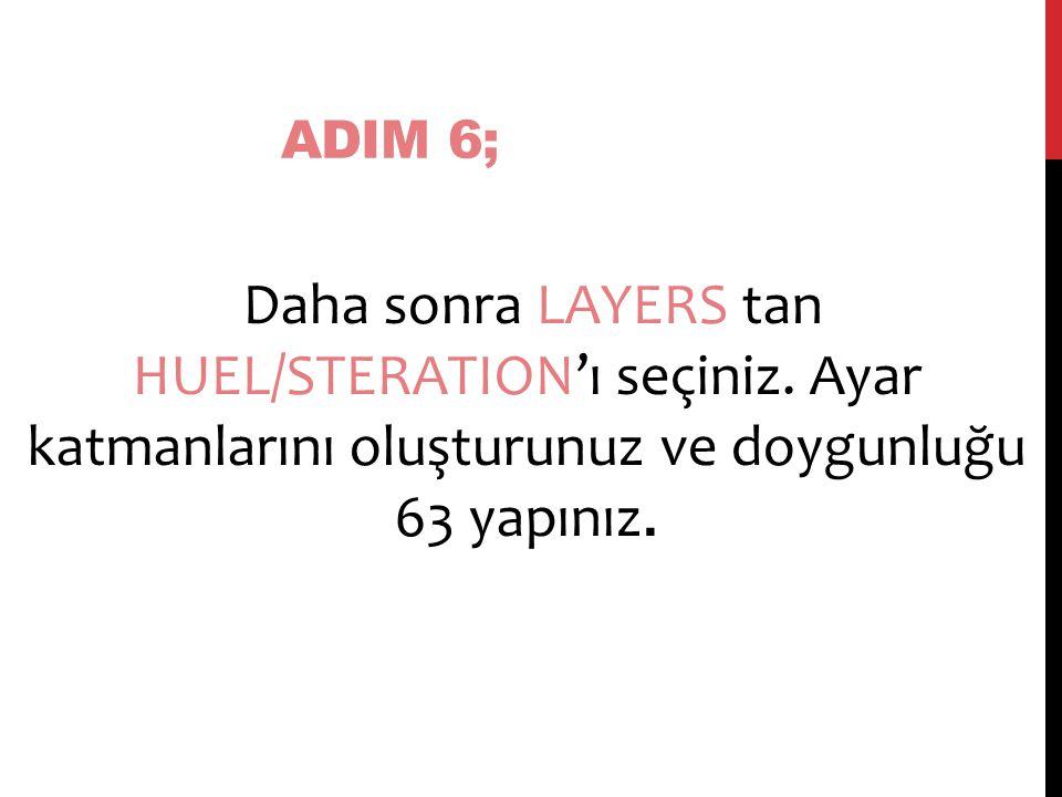 ADIM 6; Daha sonra LAYERS tan HUEL/STERATION'ı seçiniz.