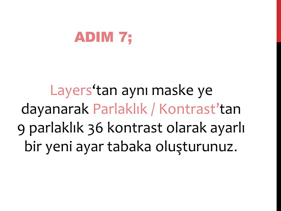 ADIM 7; Layers'tan aynı maske ye dayanarak Parlaklık / Kontrast'tan 9 parlaklık 36 kontrast olarak ayarlı bir yeni ayar tabaka oluşturunuz.