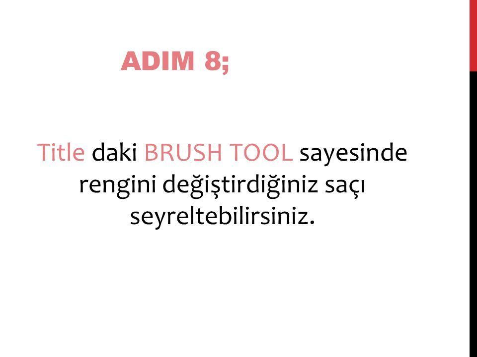 ADIM 8; Title daki BRUSH TOOL sayesinde rengini değiştirdiğiniz saçı seyreltebilirsiniz.