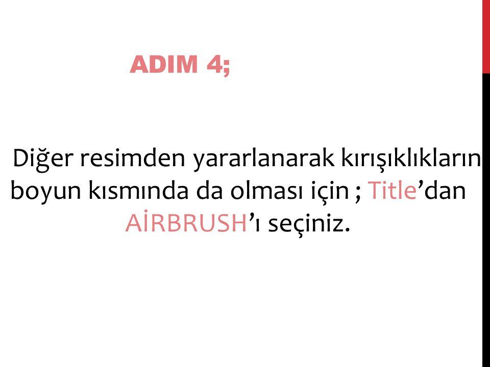 ADIM 4; Diğer resimden yararlanarak kırışıklıkların boyun kısmında da olması için ; Title'dan AİRBRUSH'ı seçiniz.