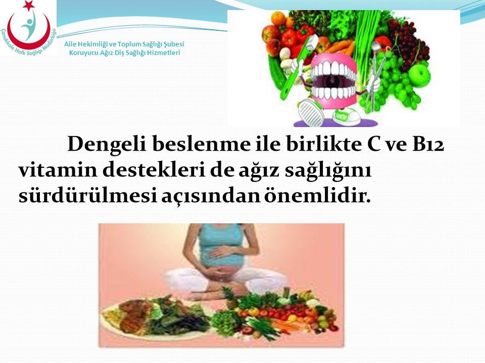 Dengeli beslenme ile birlikte C ve B12 vitamin destekleri de ağız sağlığını sürdürülmesi açısından önemlidir. Aile Hekimliği ve Toplum Sağlığı Şubesi