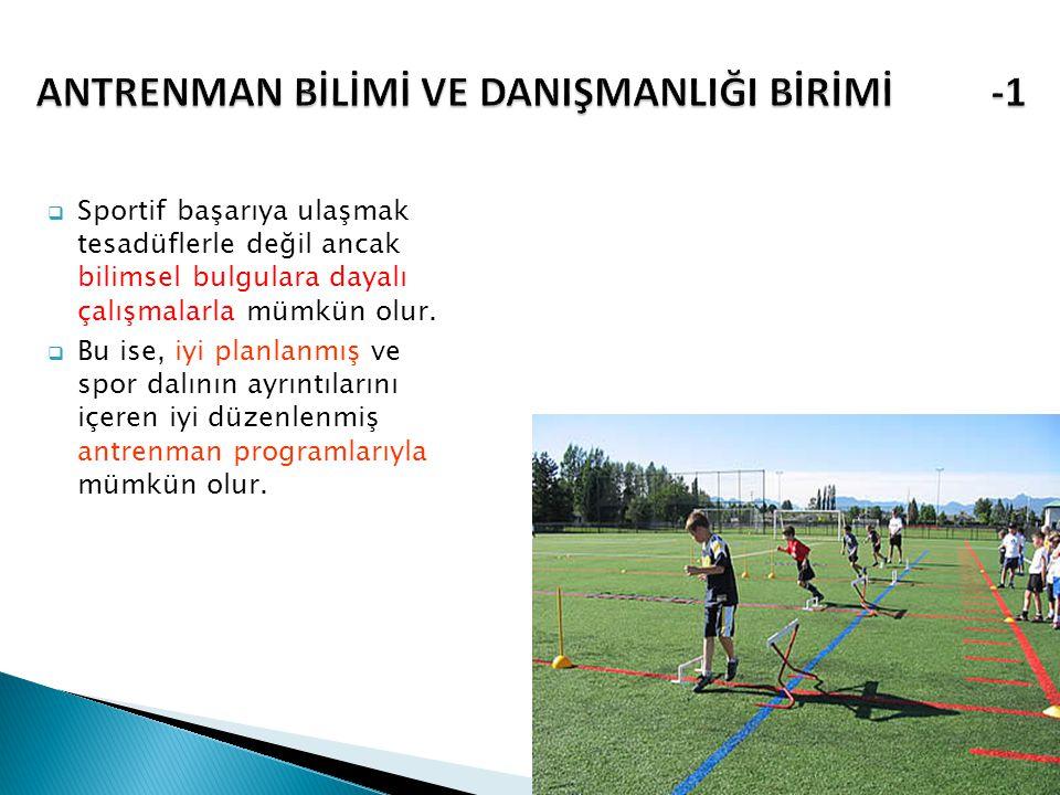  Performansa yönelik alt yapıdaki ve üst düzeydeki sporcuların antrenman süreci kontrol edilmeli ve amaca uygun yönlendirilmelidir.