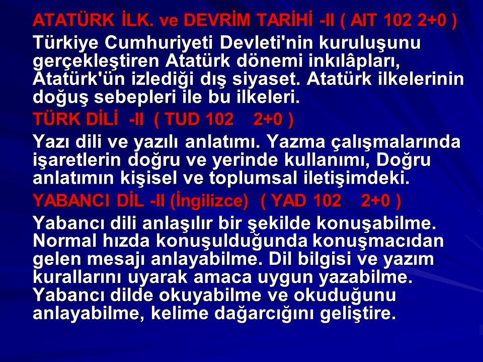 ATATÜRK İLK. ve DEVRİM TARİHİ -II ( AIT 102 2+0 ) Türkiye Cumhuriyeti Devleti'nin kuruluşunu gerçekleştiren Atatürk dönemi inkılâpları, Atatürk'ün izl