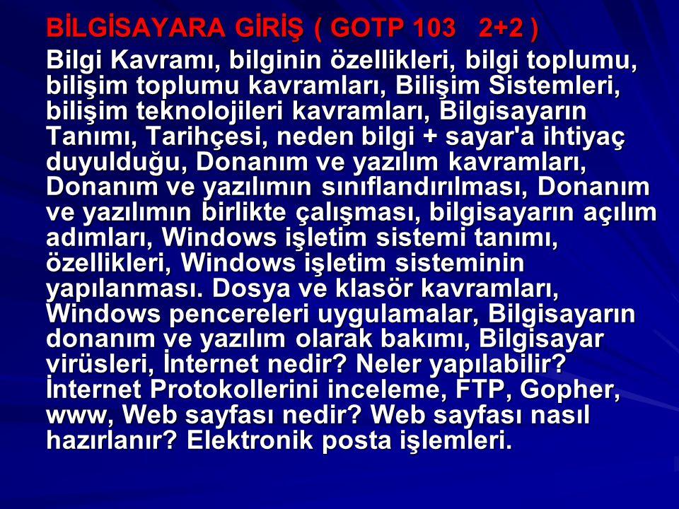 BİLGİSAYARA GİRİŞ ( GOTP 103 2+2 ) Bilgi Kavramı, bilginin özellikleri, bilgi toplumu, bilişim toplumu kavramları, Bilişim Sistemleri, bilişim teknolo