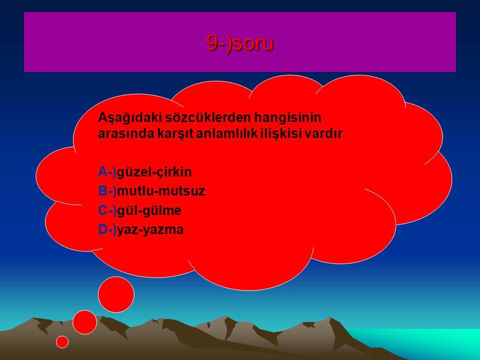 9-)soru Aşağıdaki sözcüklerden hangisinin arasında karşıt anlamlılık ilişkisi vardır A-)güzel-çirkin B-)mutlu-mutsuz C-)gül-gülme D-)yaz-yazma