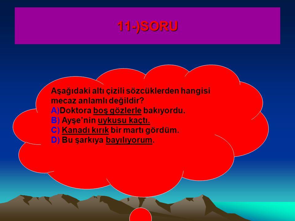 11-)SORU Aşağıdaki altı çizili sözcüklerden hangisi mecaz anlamlı değildir.