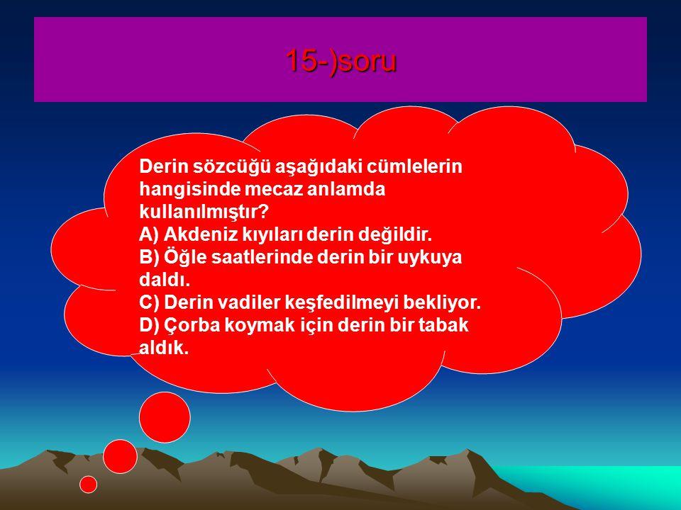 15-)soru Derin sözcüğü aşağıdaki cümlelerin hangisinde mecaz anlamda kullanılmıştır.