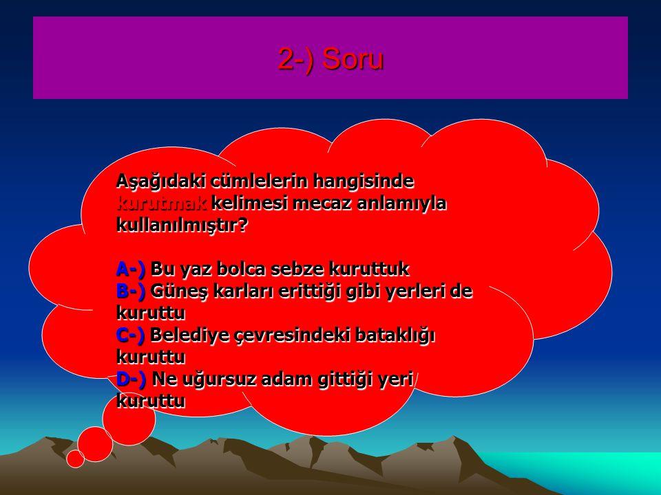 2-) Soru Aşağıdaki cümlelerin hangisinde kurutmak kelimesi mecaz anlamıyla kullanılmıştır.