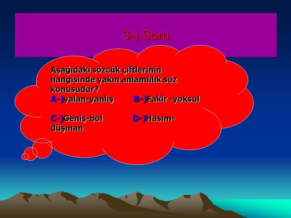 3-) Soru Aşağıdaki sözcük çiftlerinin hangisinde yakın anlamlılık söz konusudur.