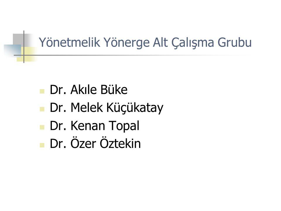 Yönetmelik Yönerge Alt Çalışma Grubu Dr. Akıle Büke Dr. Melek Küçükatay Dr. Kenan Topal Dr. Özer Öztekin