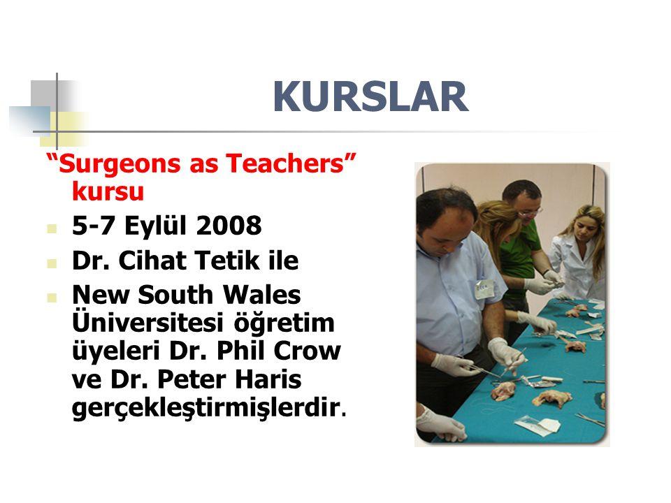 """KURSLAR """"Surgeons as Teachers"""" kursu 5-7 Eylül 2008 Dr. Cihat Tetik ile New South Wales Üniversitesi öğretim üyeleri Dr. Phil Crow ve Dr. Peter Haris"""
