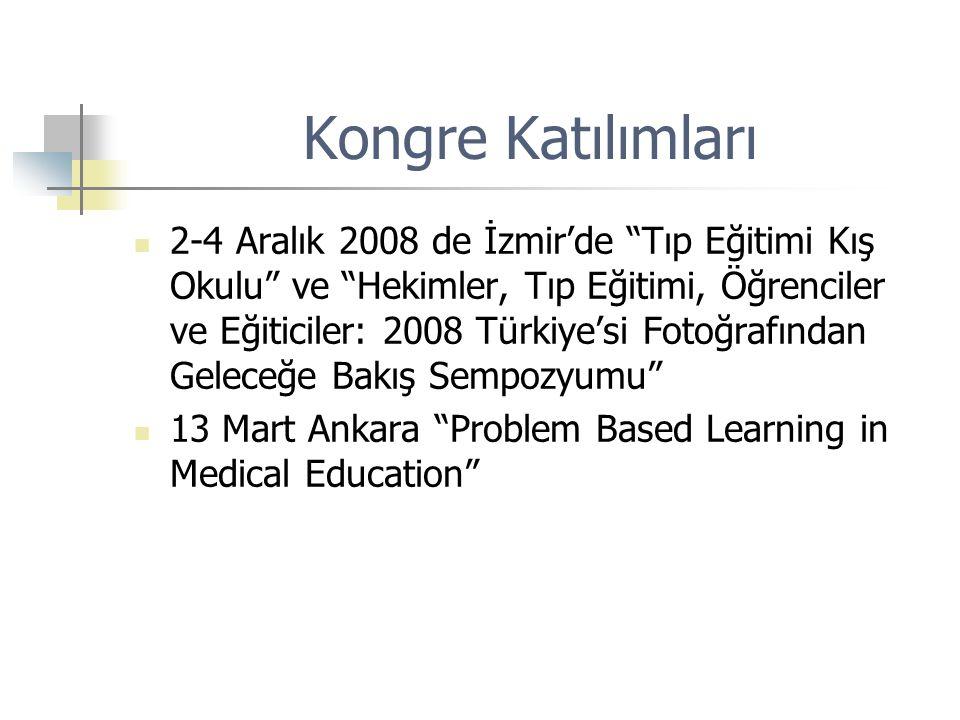 """Kongre Katılımları 2-4 Aralık 2008 de İzmir'de """"Tıp Eğitimi Kış Okulu"""" ve """"Hekimler, Tıp Eğitimi, Öğrenciler ve Eğiticiler: 2008 Türkiye'si Fotoğrafın"""