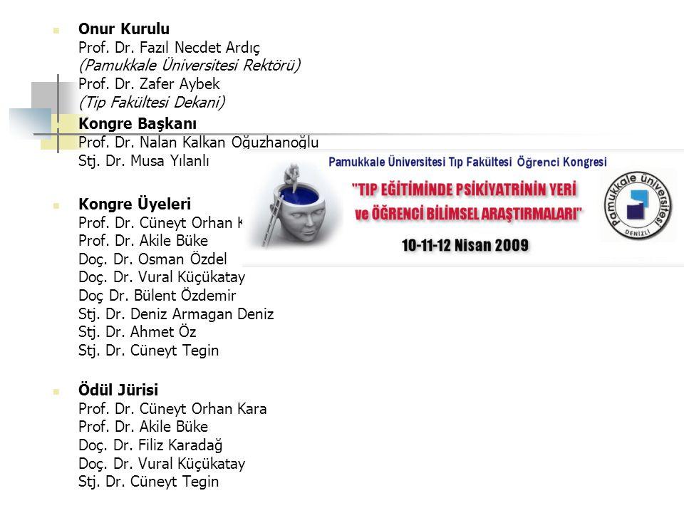 Onur Kurulu Prof. Dr. Fazıl Necdet Ardıç (Pamukkale Üniversitesi Rektörü) Prof. Dr. Zafer Aybek (Tip Fakültesi Dekani) Kongre Başkanı Prof. Dr. Nalan