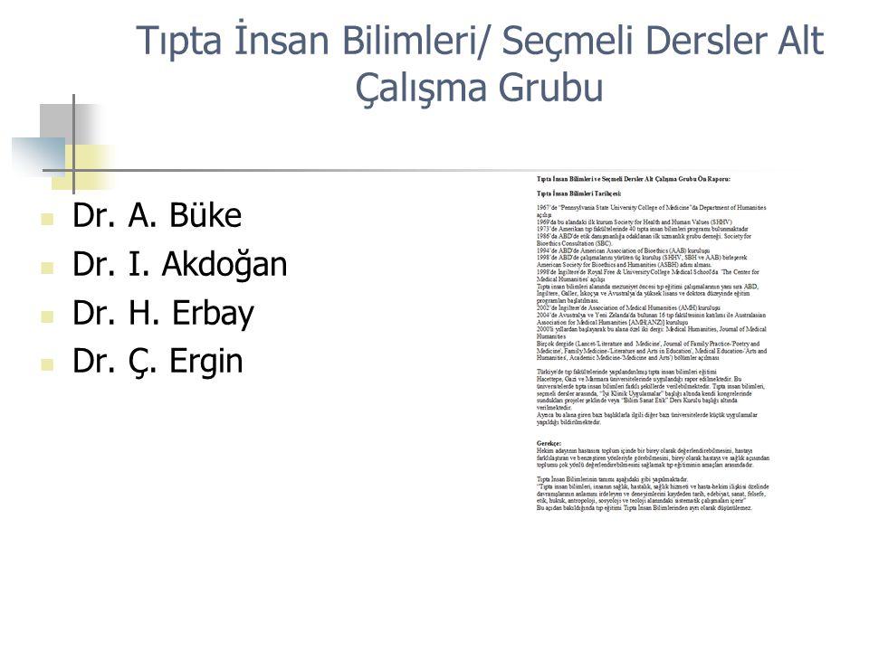 Tıpta İnsan Bilimleri/ Seçmeli Dersler Alt Çalışma Grubu Dr. A. Büke Dr. I. Akdoğan Dr. H. Erbay Dr. Ç. Ergin