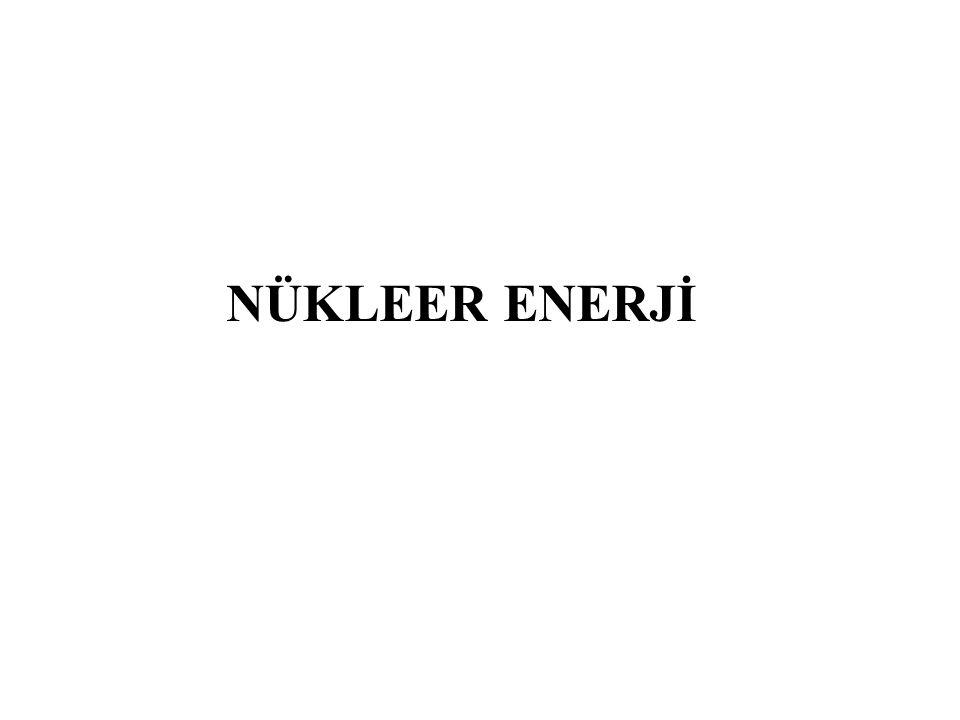 Nükleer enerji Nükleer enerjinin elde edilişi –Uranyum'un kullanılması Avantajları –Bilinen potansiyel enerji rezervleri oldukça fazladır.