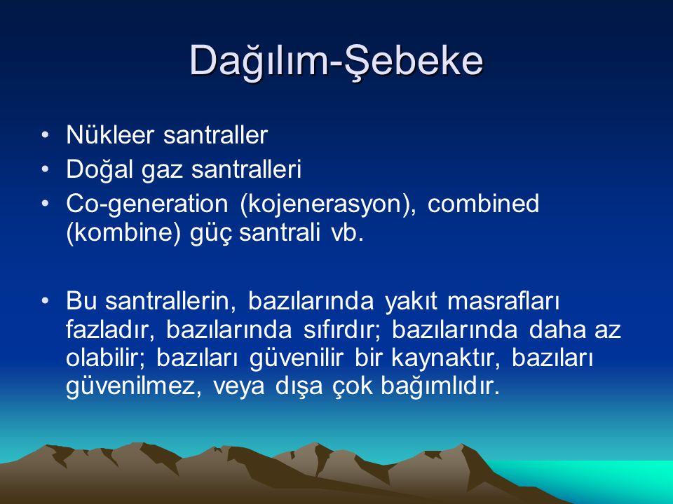 Dağılım-Şebeke Nükleer santraller Doğal gaz santralleri Co-generation (kojenerasyon), combined (kombine) güç santrali vb.