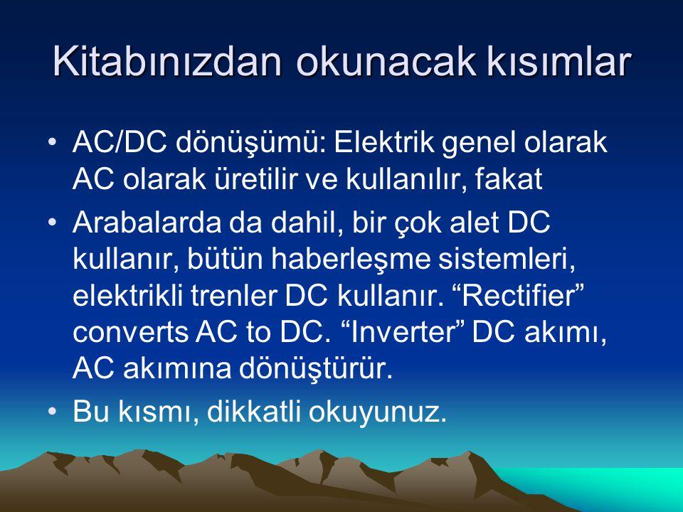 Kitabınızdan okunacak kısımlar AC/DC dönüşümü: Elektrik genel olarak AC olarak üretilir ve kullanılır, fakat Arabalarda da dahil, bir çok alet DC kullanır, bütün haberleşme sistemleri, elektrikli trenler DC kullanır.