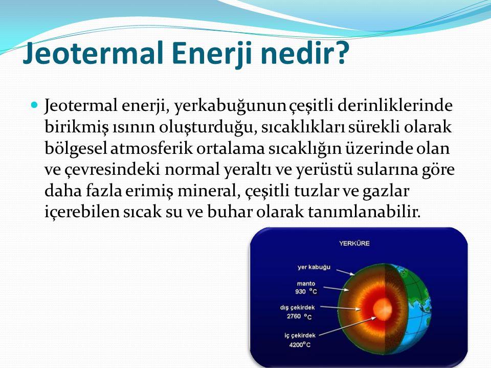 Jeotermal Enerji nedir? Jeotermal enerji, yerkabuğunun çeşitli derinliklerinde birikmiş ısının oluşturduğu, sıcaklıkları sürekli olarak bölgesel atmos