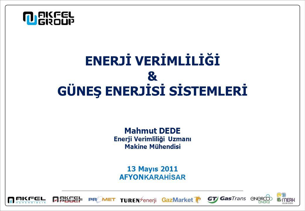 ENERJİ VERİMLİLİĞİ & GÜNEŞ ENERJİSİ SİSTEMLERİ 13 Mayıs 2011 AFYON KARAHİSAR Mahmut DEDE Enerji Verimliliği Uzmanı Makine Mühendisi